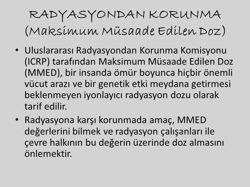 RADYASYONDAN KORUNMA (Maksimum Müsaade Edilen Doz) • Uluslararası Radyasyondan Korunma Komisyonu (ICRP) tarafından Maksimum Müsaade Edilen Doz (MMED),