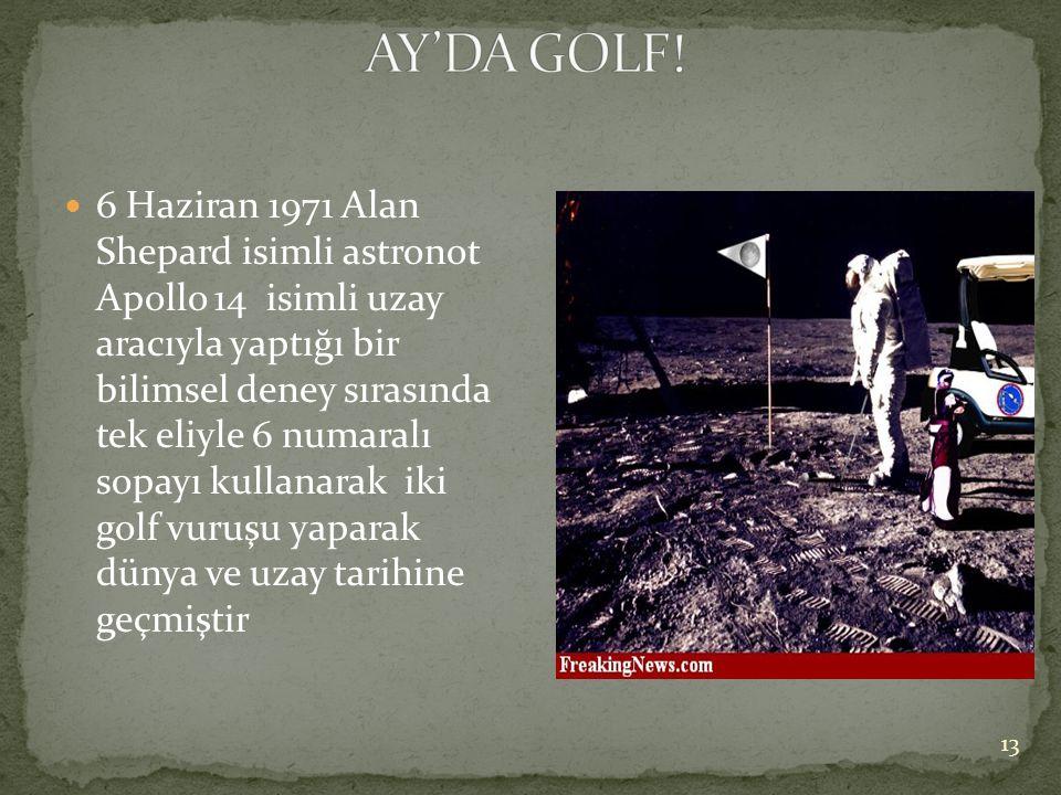  6 Haziran 1971 Alan Shepard isimli astronot Apollo 14 isimli uzay aracıyla yaptığı bir bilimsel deney sırasında tek eliyle 6 numaralı sopayı kullana