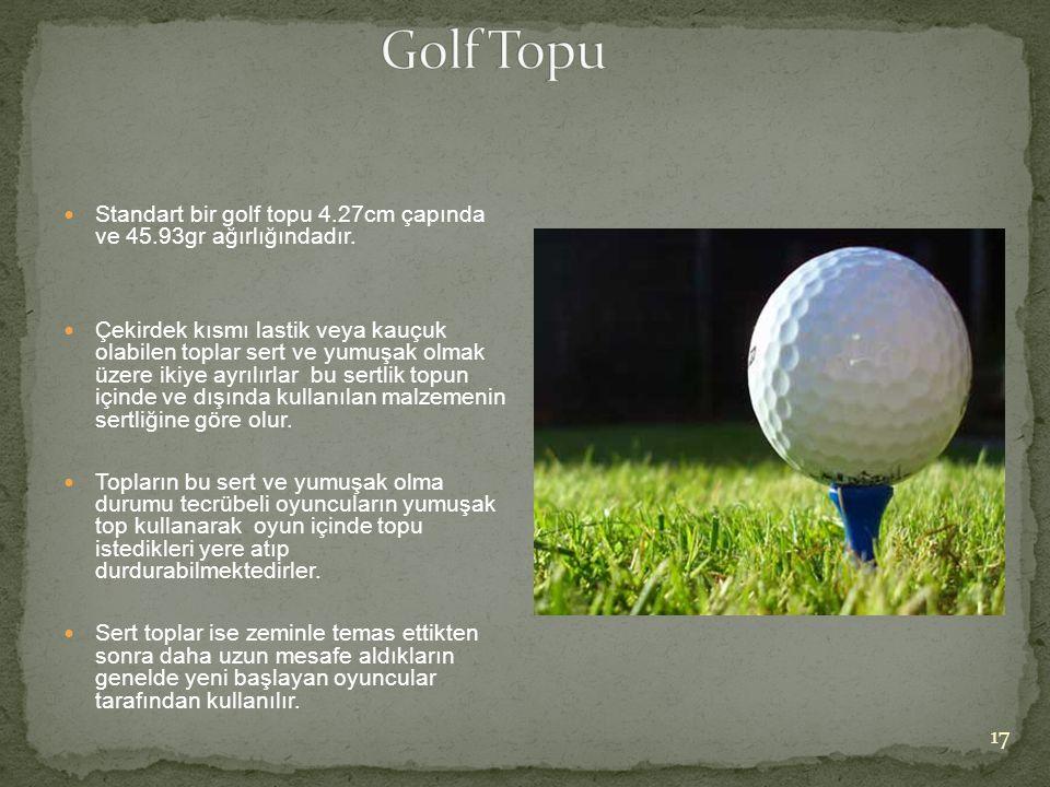  Standart bir golf topu 4.27cm çapında ve 45.93gr ağırlığındadır.  Çekirdek kısmı lastik veya kauçuk olabilen toplar sert ve yumuşak olmak üzere iki