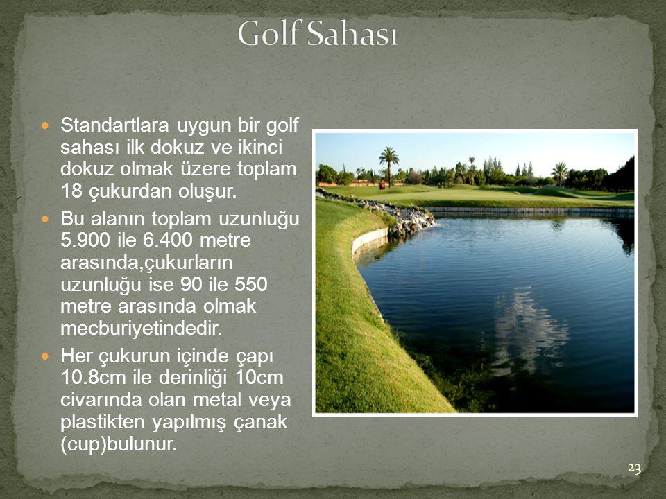  Standartlara uygun bir golf sahası ilk dokuz ve ikinci dokuz olmak üzere toplam 18 çukurdan oluşur.  Bu alanın toplam uzunluğu 5.900 ile 6.400 metr