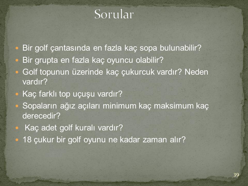  Bir golf çantasında en fazla kaç sopa bulunabilir?  Bir grupta en fazla kaç oyuncu olabilir?  Golf topunun üzerinde kaç çukurcuk vardır? Neden var