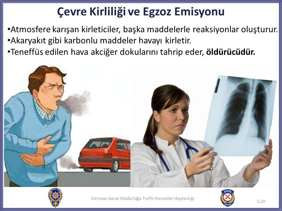 Emniyet Genel Müdürlüğü Trafik Hizmetleri Başkanlığı Çevre Kirliliği ve Egzoz Emisyonu • Atmosfere karışan kirleticiler, başka maddelerle reaksiyonlar
