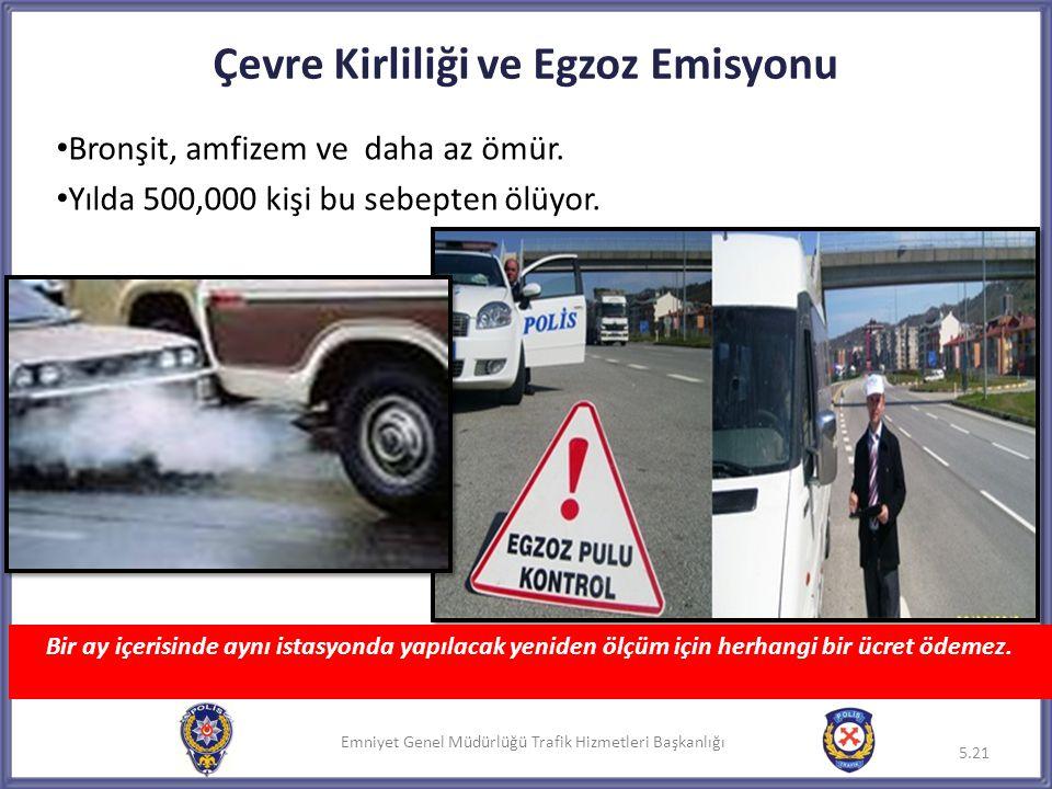 Emniyet Genel Müdürlüğü Trafik Hizmetleri Başkanlığı Çevre Kirliliği ve Egzoz Emisyonu • Bronşit, amfizem ve daha az ömür. • Yılda 500,000 kişi bu seb