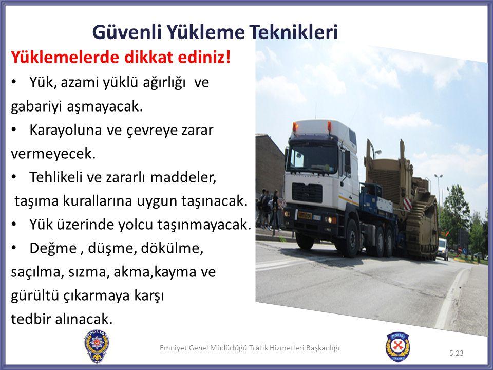 Emniyet Genel Müdürlüğü Trafik Hizmetleri Başkanlığı Yüklemelerde dikkat ediniz! • Yük, azami yüklü ağırlığı ve gabariyi aşmayacak. • Karayoluna ve çe