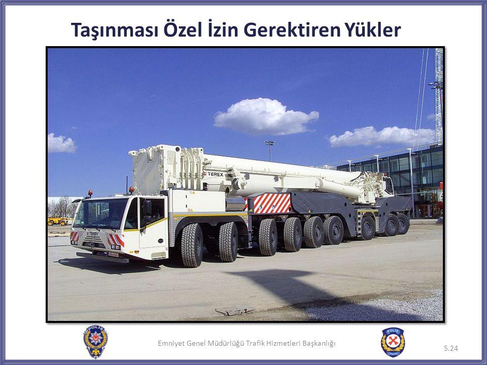 Emniyet Genel Müdürlüğü Trafik Hizmetleri Başkanlığı 5.24 Taşınması Özel İzin Gerektiren Yükler