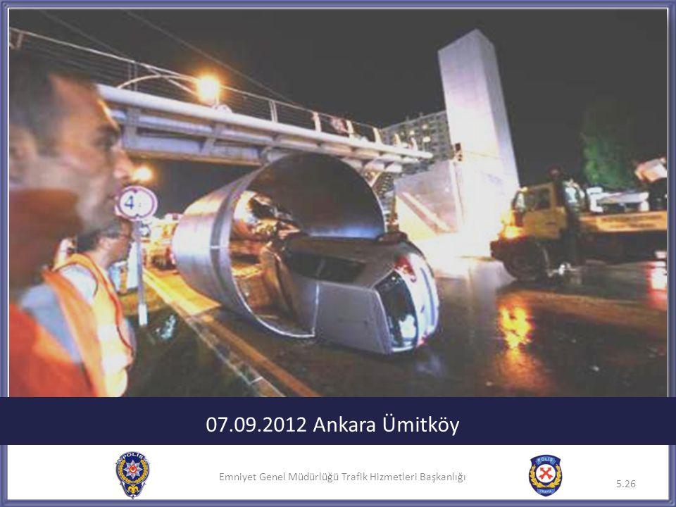 Emniyet Genel Müdürlüğü Trafik Hizmetleri Başkanlığı 5.26 07.09.2012 Ankara Ümitköy