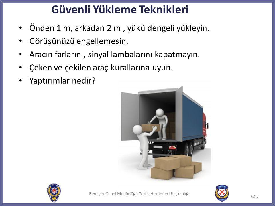 Emniyet Genel Müdürlüğü Trafik Hizmetleri Başkanlığı • Önden 1 m, arkadan 2 m, yükü dengeli yükleyin. • Görüşünüzü engellemesin. • Aracın farlarını, s