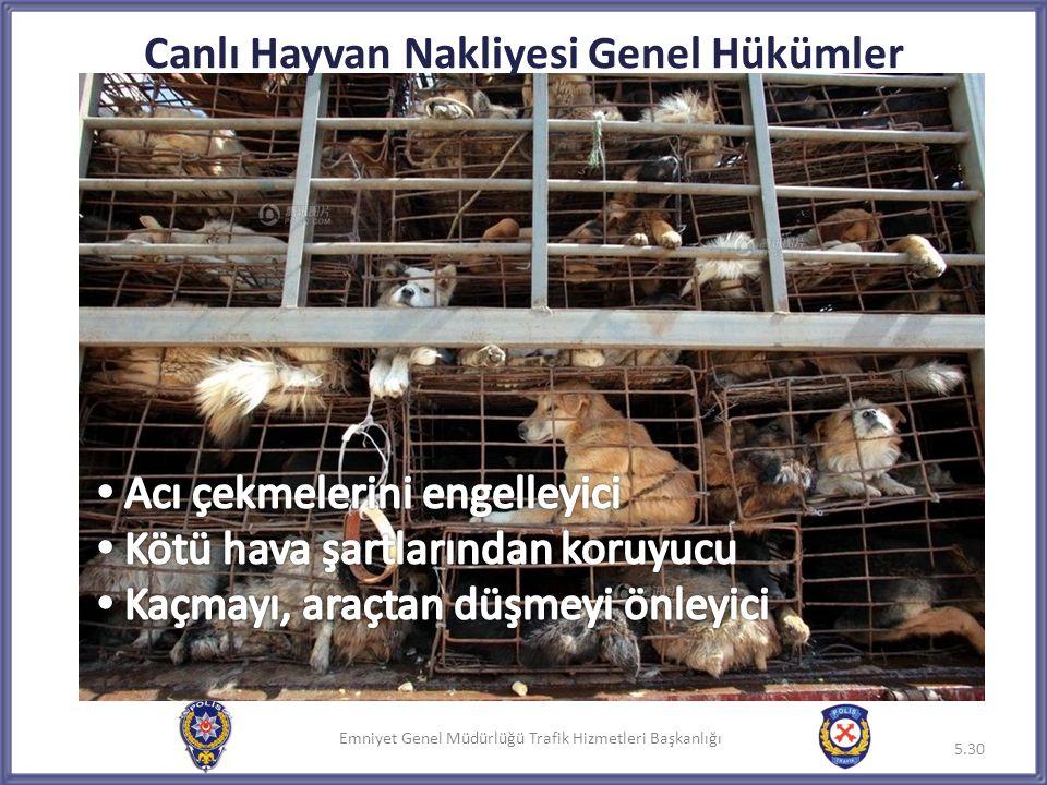 Emniyet Genel Müdürlüğü Trafik Hizmetleri Başkanlığı 5.30 Canlı Hayvan Nakliyesi Genel Hükümler