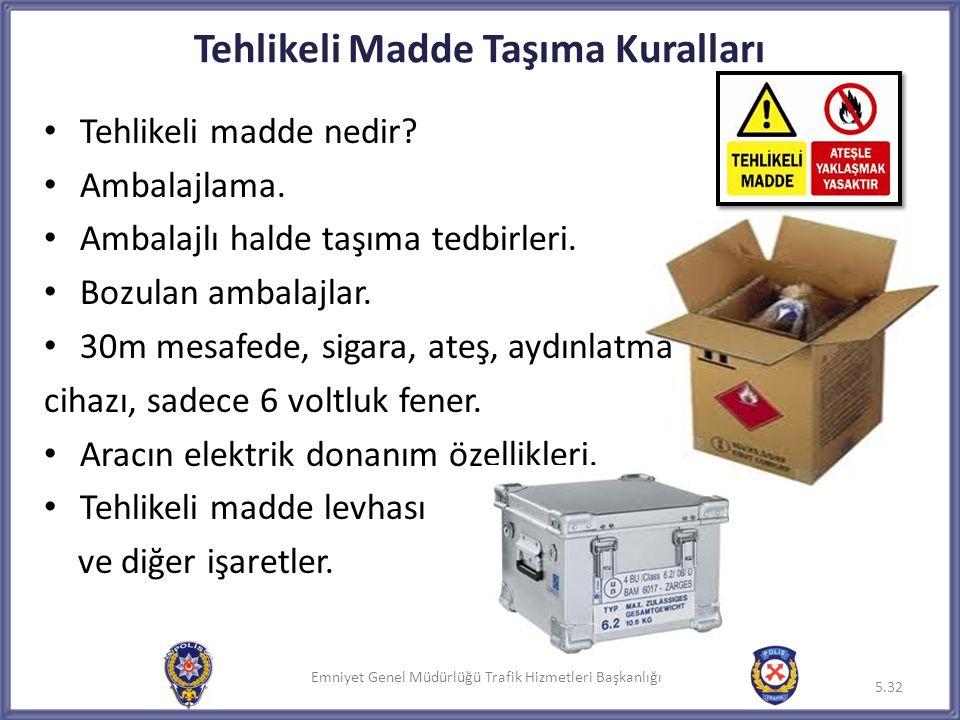 Emniyet Genel Müdürlüğü Trafik Hizmetleri Başkanlığı • Tehlikeli madde nedir? • Ambalajlama. • Ambalajlı halde taşıma tedbirleri. • Bozulan ambalajlar
