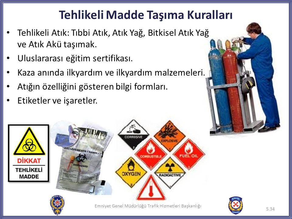 Emniyet Genel Müdürlüğü Trafik Hizmetleri Başkanlığı • Tehlikeli Atık: Tıbbi Atık, Atık Yağ, Bitkisel Atık Yağ ve Atık Akü taşımak. • Uluslararası eği