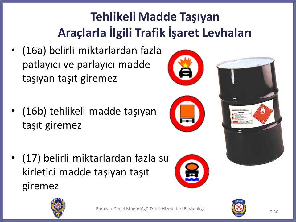 Emniyet Genel Müdürlüğü Trafik Hizmetleri Başkanlığı Tehlikeli Madde Taşıyan Araçlarla İlgili Trafik İşaret Levhaları • (16a) belirli miktarlardan faz