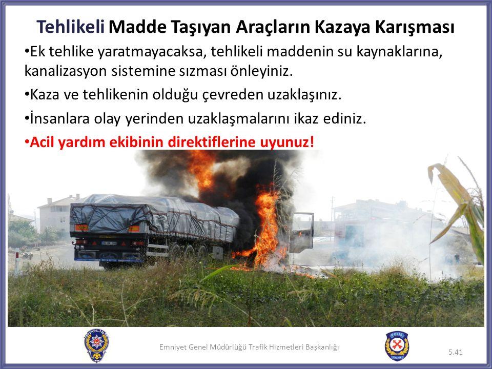 Emniyet Genel Müdürlüğü Trafik Hizmetleri Başkanlığı Tehlikeli Madde Taşıyan Araçların Kazaya Karışması • Ek tehlike yaratmayacaksa, tehlikeli maddeni