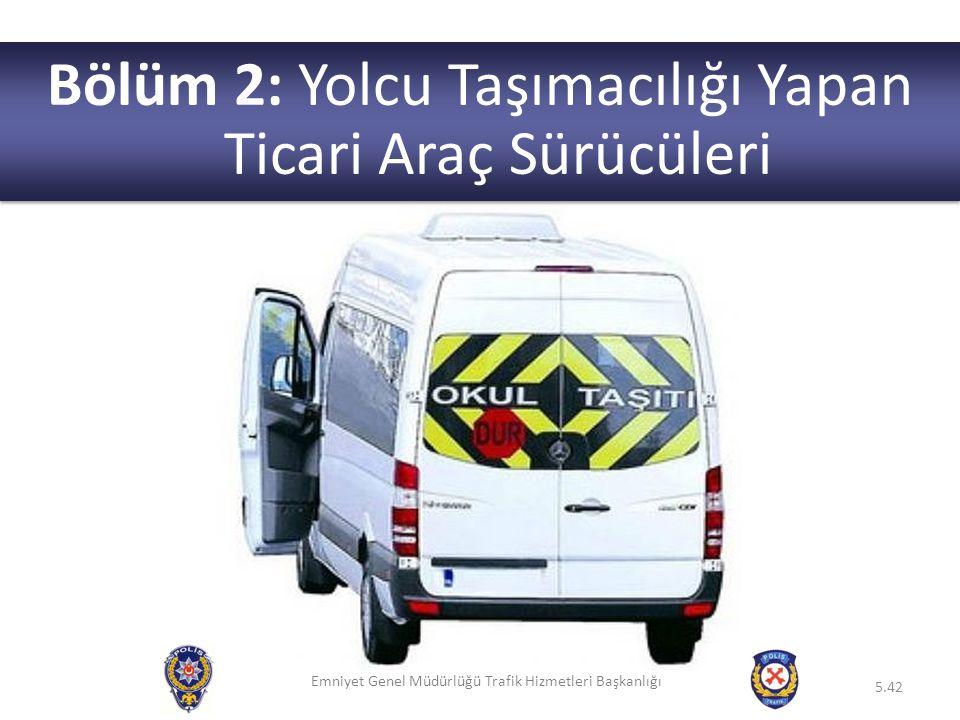 Emniyet Genel Müdürlüğü Trafik Hizmetleri Başkanlığı 5.42 Bölüm 2: Yolcu Taşımacılığı Yapan Ticari Araç Sürücüleri