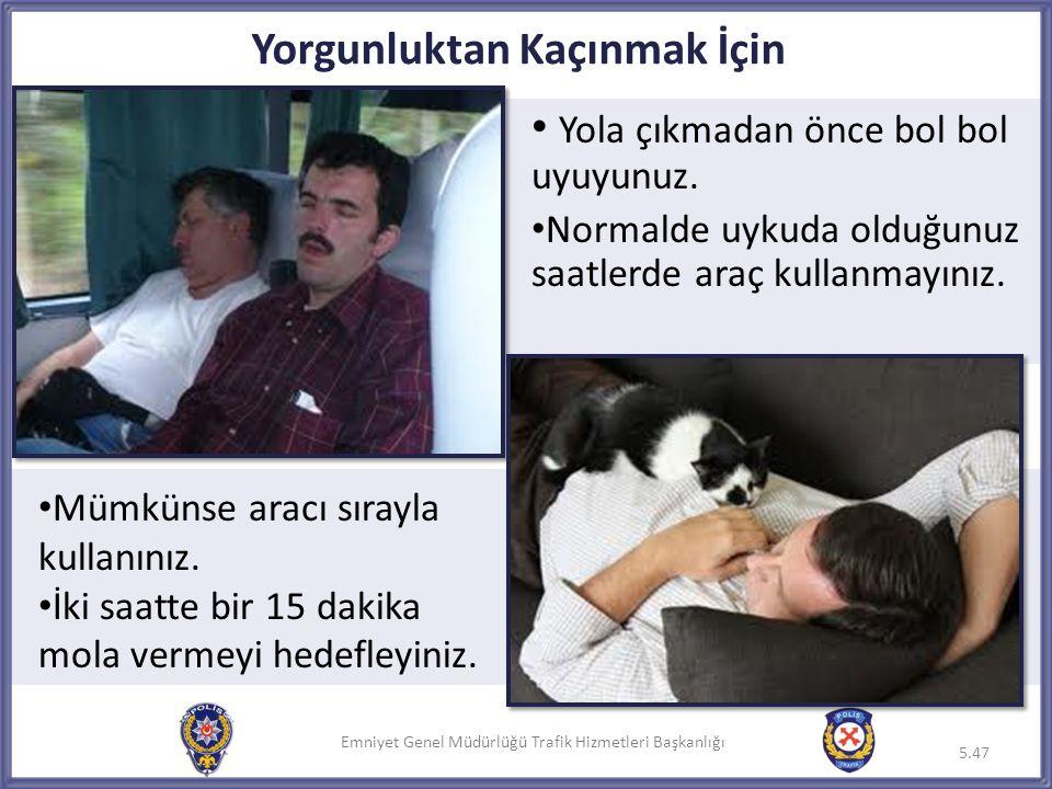 Emniyet Genel Müdürlüğü Trafik Hizmetleri Başkanlığı Yorgunluktan Kaçınmak İçin • Yola çıkmadan önce bol bol uyuyunuz. • Normalde uykuda olduğunuz saa
