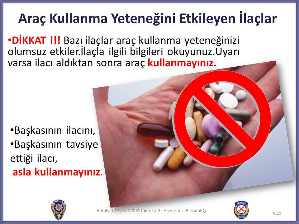 Emniyet Genel Müdürlüğü Trafik Hizmetleri Başkanlığı Araç Kullanma Yeteneğini Etkileyen İlaçlar • DİKKAT !!! Bazı ilaçlar araç kullanma yeteneğinizi o