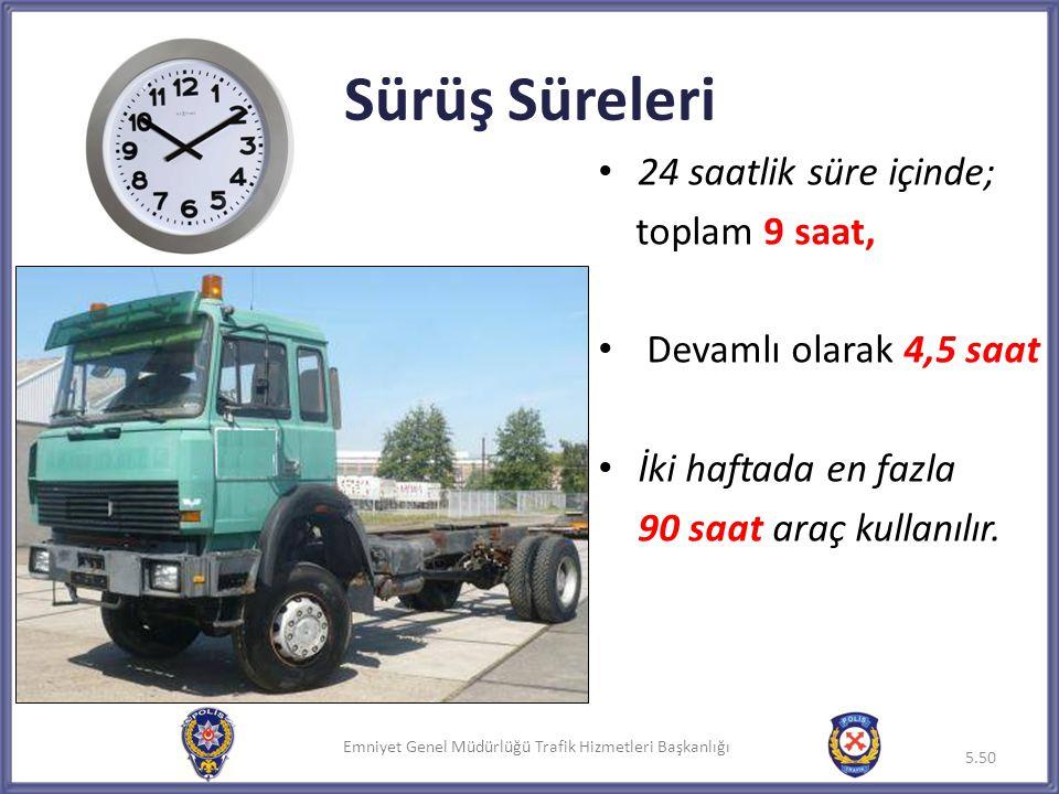 Emniyet Genel Müdürlüğü Trafik Hizmetleri Başkanlığı Sürüş Süreleri • 24 saatlik süre içinde; toplam 9 saat, • Devamlı olarak 4,5 saat • İki haftada e