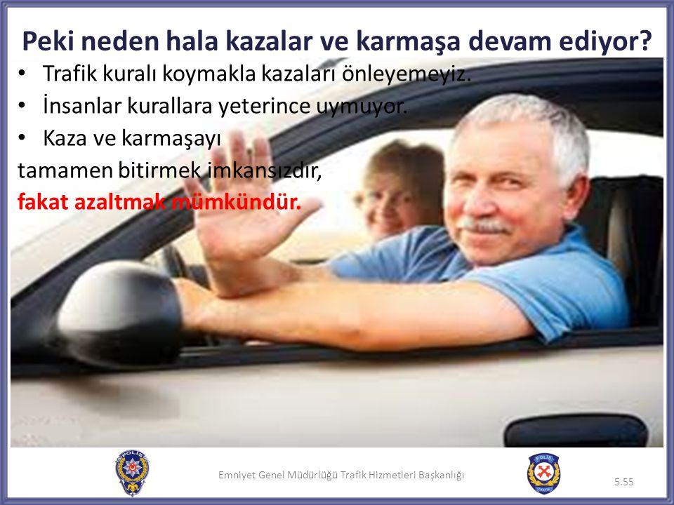 Emniyet Genel Müdürlüğü Trafik Hizmetleri Başkanlığı Peki neden hala kazalar ve karmaşa devam ediyor? • Trafik kuralı koymakla kazaları önleyemeyiz. •