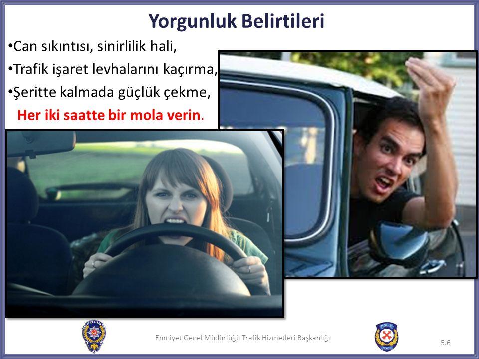 Emniyet Genel Müdürlüğü Trafik Hizmetleri Başkanlığı Yorgunluk Belirtileri • Can sıkıntısı, sinirlilik hali, • Trafik işaret levhalarını kaçırma, • Şe