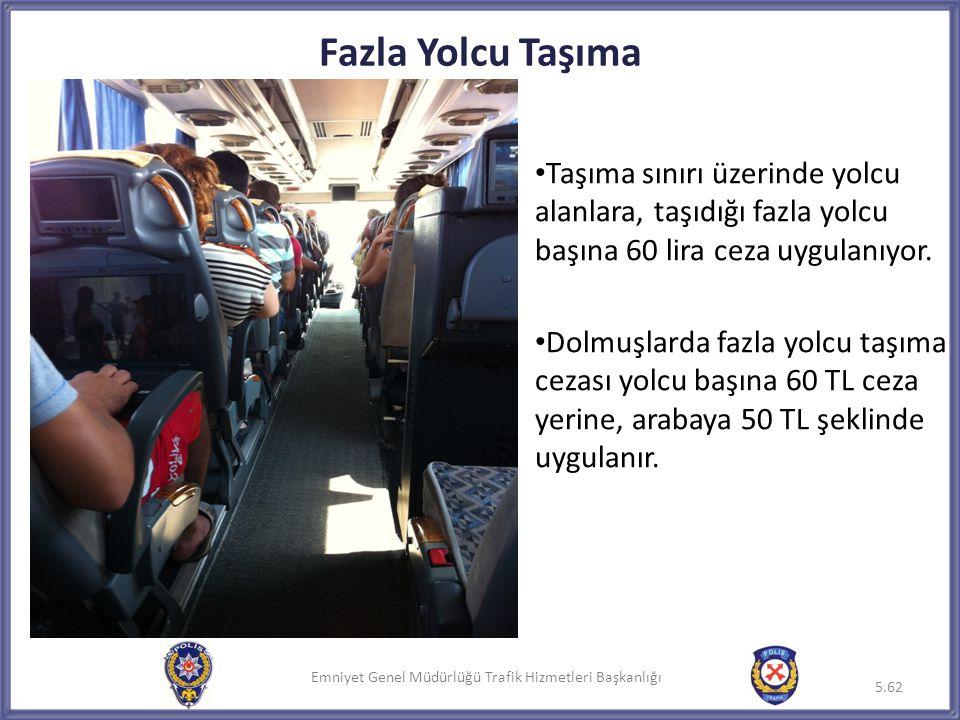 Emniyet Genel Müdürlüğü Trafik Hizmetleri Başkanlığı Fazla Yolcu Taşıma • Taşıma sınırı üzerinde yolcu alanlara, taşıdığı fazla yolcu başına 60 lira c