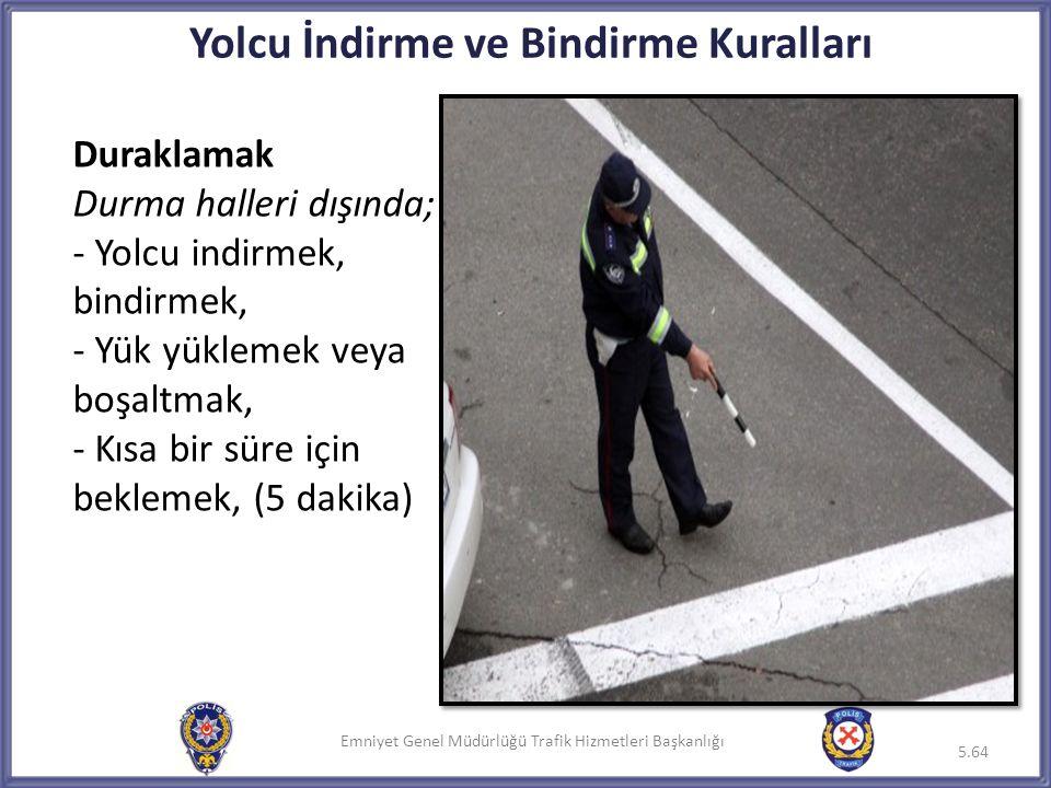 Emniyet Genel Müdürlüğü Trafik Hizmetleri Başkanlığı Yolcu İndirme ve Bindirme Kuralları Duraklamak Durma halleri dışında; - Yolcu indirmek, bindirmek