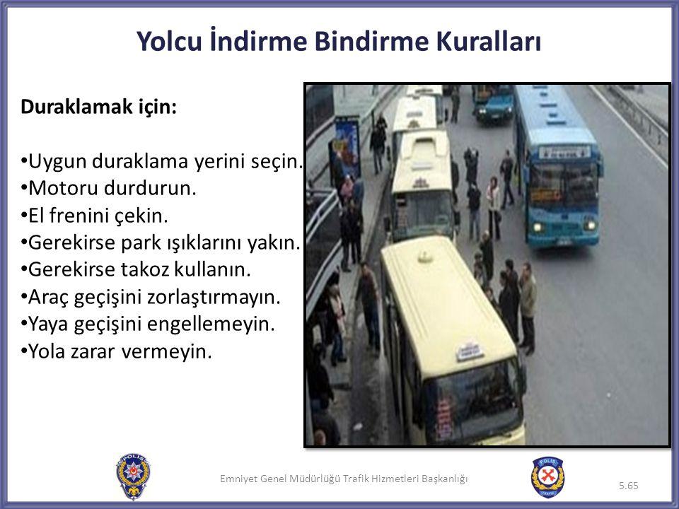 Emniyet Genel Müdürlüğü Trafik Hizmetleri Başkanlığı Yolcu İndirme Bindirme Kuralları Duraklamak için: • Uygun duraklama yerini seçin. • Motoru durdur