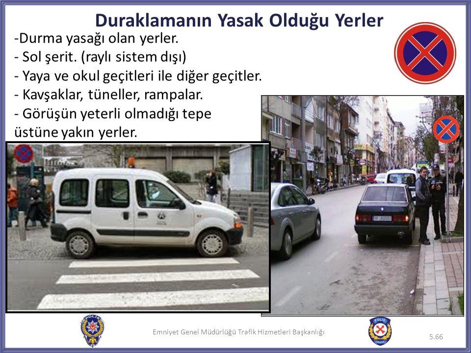 Emniyet Genel Müdürlüğü Trafik Hizmetleri Başkanlığı -Durma yasağı olan yerler. - Sol şerit. (raylı sistem dışı) - Yaya ve okul geçitleri ile diğer ge