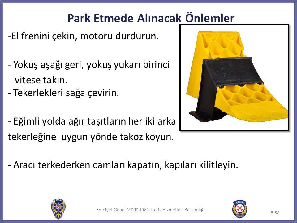 Emniyet Genel Müdürlüğü Trafik Hizmetleri Başkanlığı -El frenini çekin, motoru durdurun. - Yokuş aşağı geri, yokuş yukarı birinci vitese takın. - Teke