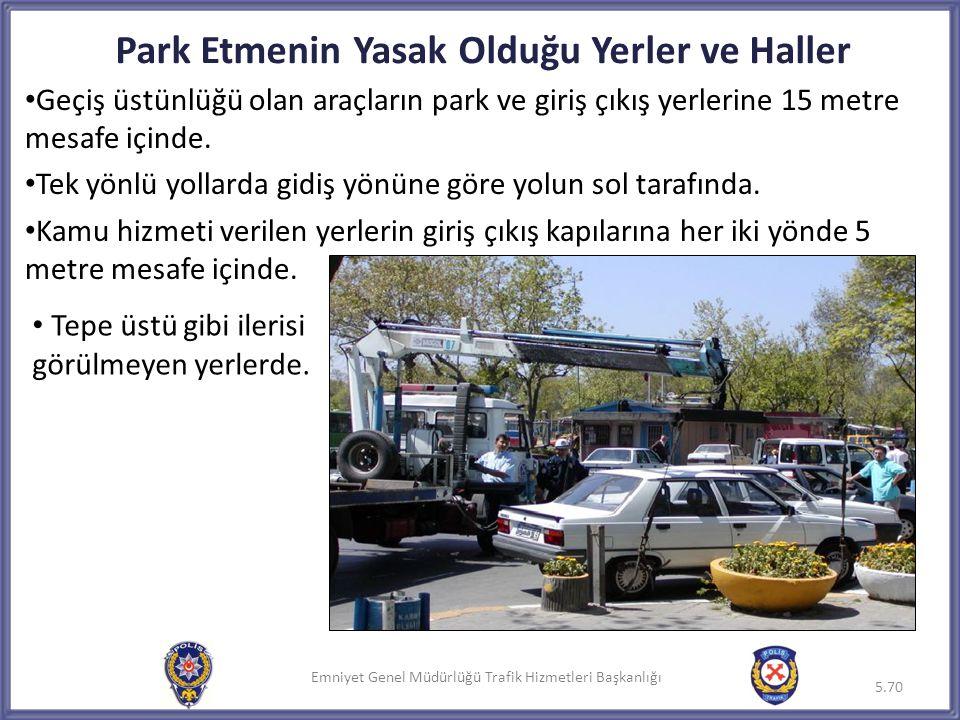 Emniyet Genel Müdürlüğü Trafik Hizmetleri Başkanlığı • Geçiş üstünlüğü olan araçların park ve giriş çıkış yerlerine 15 metre mesafe içinde. • Tek yönl