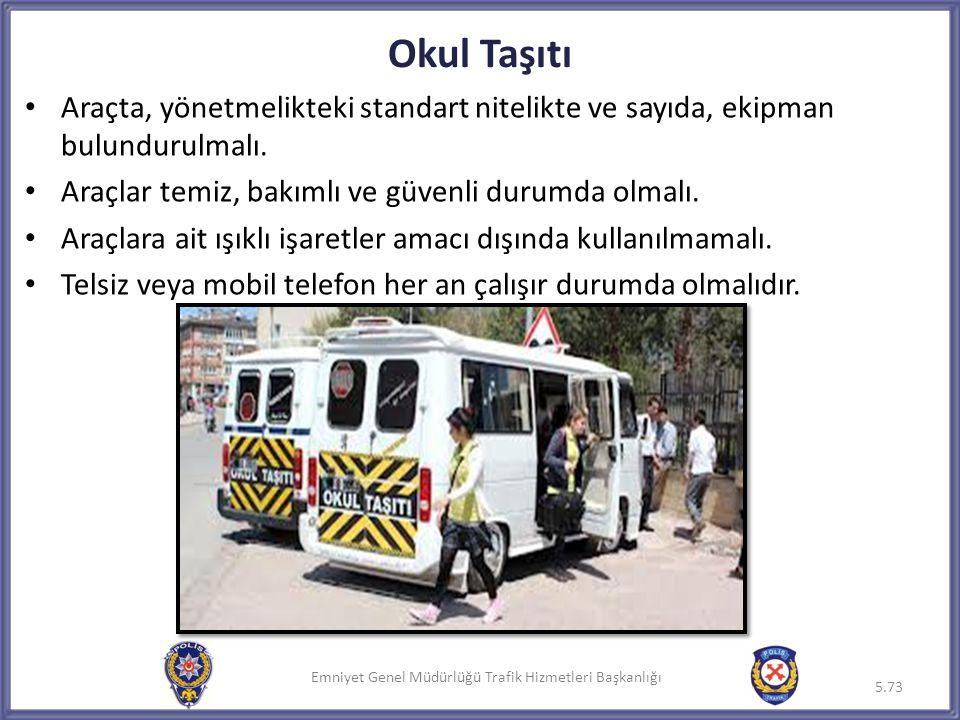 Emniyet Genel Müdürlüğü Trafik Hizmetleri Başkanlığı Okul Taşıtı • Araçta, yönetmelikteki standart nitelikte ve sayıda, ekipman bulundurulmalı. • Araç