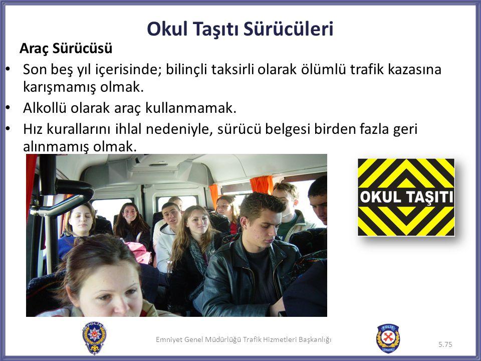 Emniyet Genel Müdürlüğü Trafik Hizmetleri Başkanlığı Okul Taşıtı Sürücüleri Araç Sürücüsü • Son beş yıl içerisinde; bilinçli taksirli olarak ölümlü tr