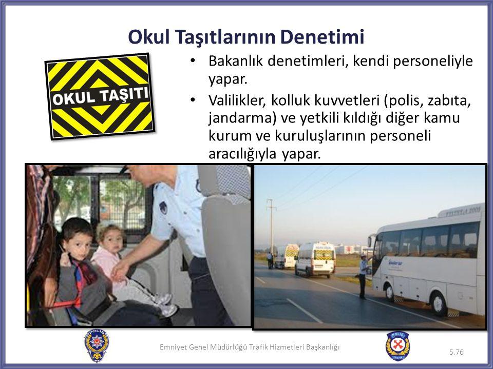 Emniyet Genel Müdürlüğü Trafik Hizmetleri Başkanlığı Okul Taşıtlarının Denetimi • Bakanlık denetimleri, kendi personeliyle yapar. • Valilikler, kolluk
