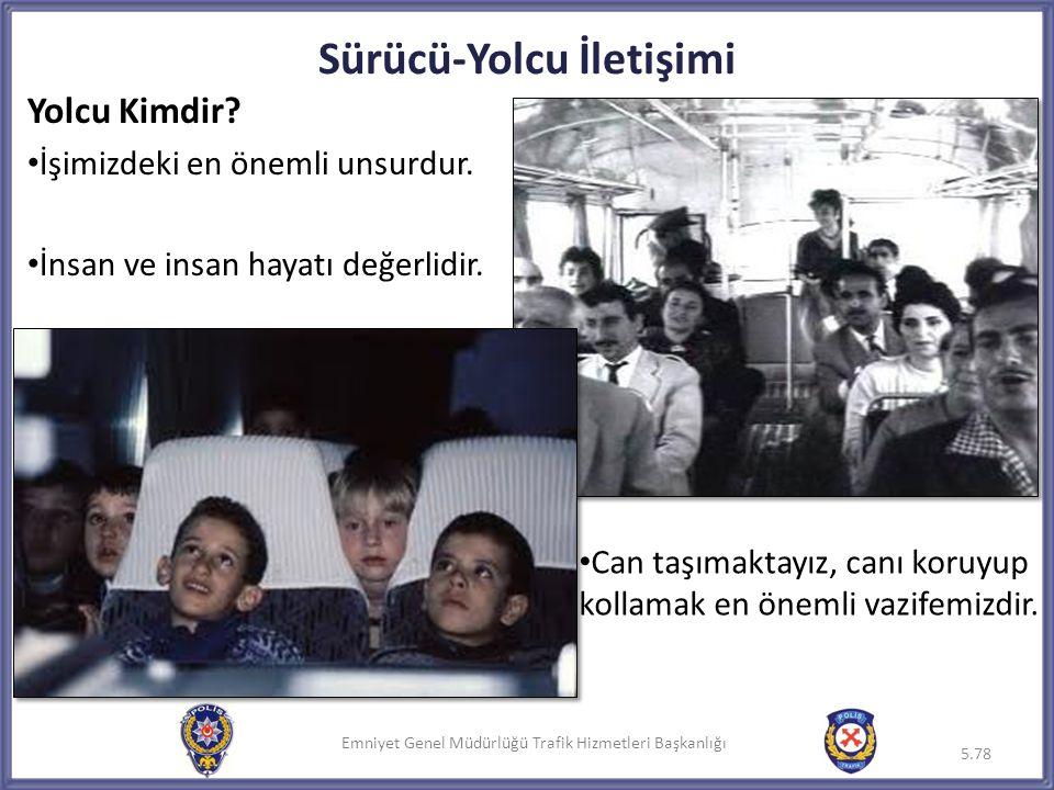 Emniyet Genel Müdürlüğü Trafik Hizmetleri Başkanlığı Sürücü-Yolcu İletişimi Yolcu Kimdir? • İşimizdeki en önemli unsurdur. • İnsan ve insan hayatı değ