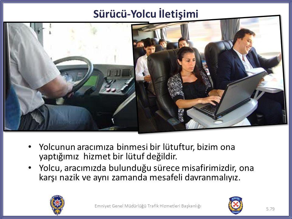 Emniyet Genel Müdürlüğü Trafik Hizmetleri Başkanlığı Sürücü-Yolcu İletişimi • Yolcunun aracımıza binmesi bir lütuftur, bizim ona yaptığımız hizmet bir