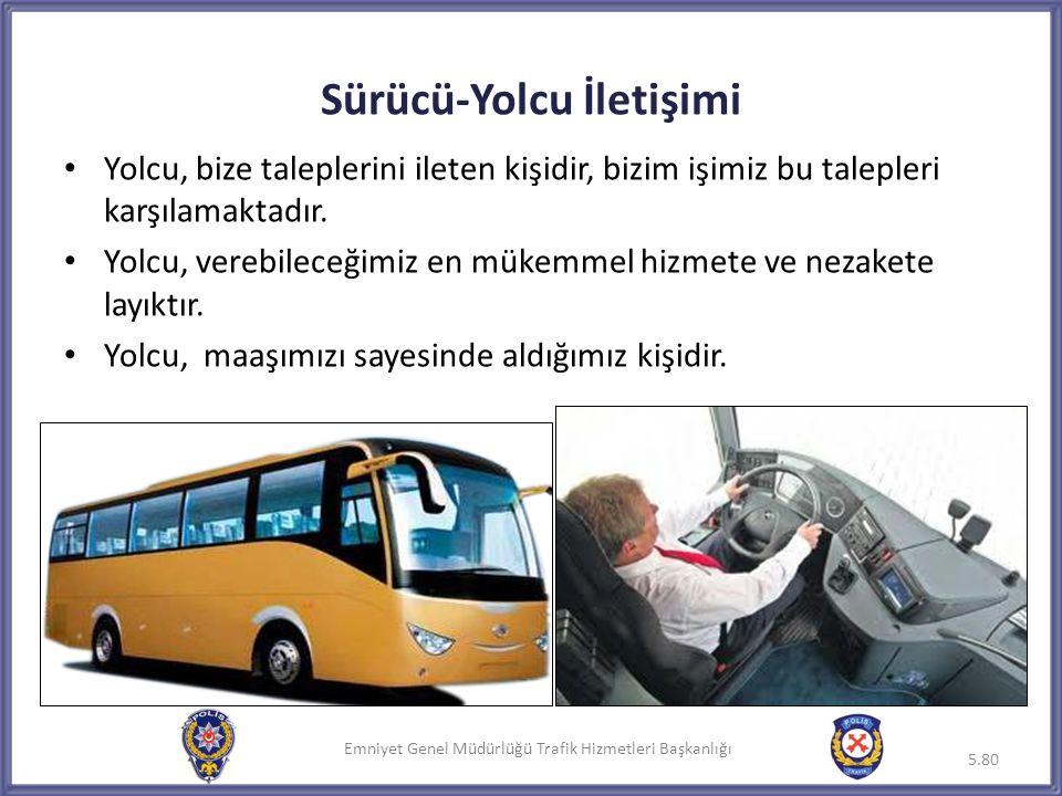 Emniyet Genel Müdürlüğü Trafik Hizmetleri Başkanlığı Sürücü-Yolcu İletişimi • Yolcu, bize taleplerini ileten kişidir, bizim işimiz bu talepleri karşıl