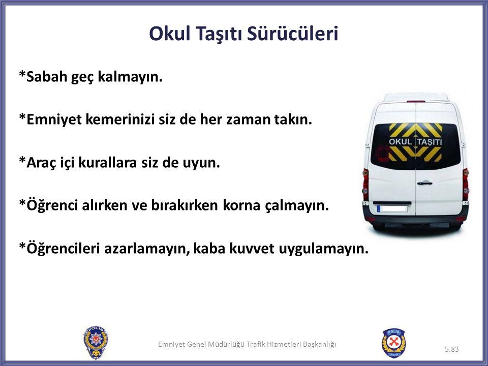 Emniyet Genel Müdürlüğü Trafik Hizmetleri Başkanlığı Okul Taşıtı Sürücüleri *Sabah geç kalmayın. *Emniyet kemerinizi siz de her zaman takın. *Araç içi