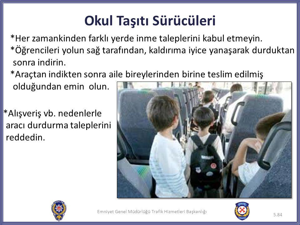 Emniyet Genel Müdürlüğü Trafik Hizmetleri Başkanlığı Okul Taşıtı Sürücüleri *Alışveriş vb. nedenlerle aracı durdurma taleplerini reddedin. 5.84 *Her z
