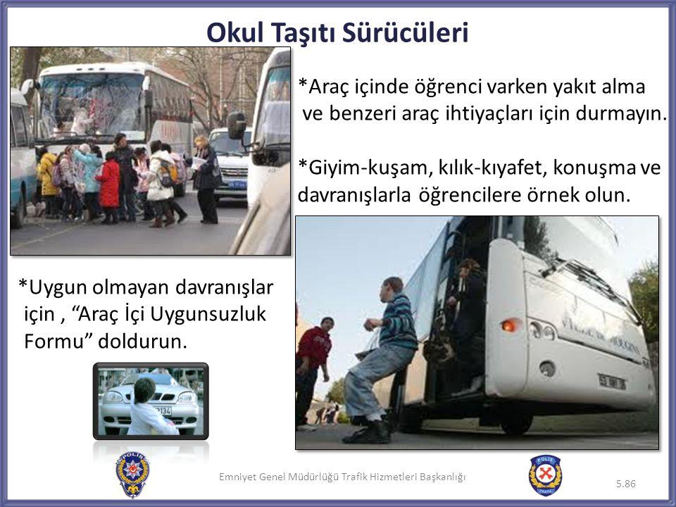 """Emniyet Genel Müdürlüğü Trafik Hizmetleri Başkanlığı *Uygun olmayan davranışlar için, """"Araç İçi Uygunsuzluk Formu"""" doldurun. 5.86 Okul Taşıtı Sürücüle"""