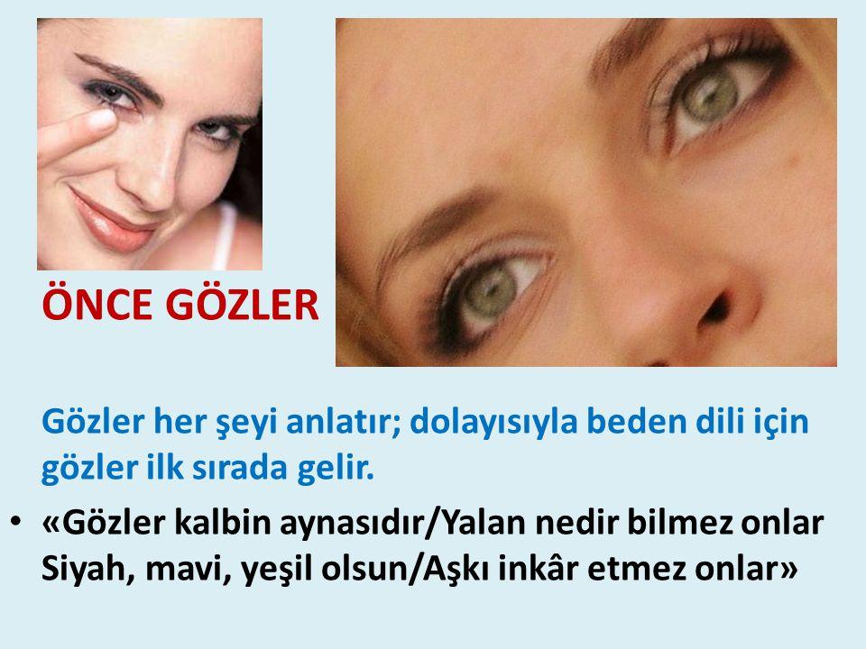 ÖNCE GÖZLER Gözler her şeyi anlatır; dolayısıyla beden dili için gözler ilk sırada gelir.
