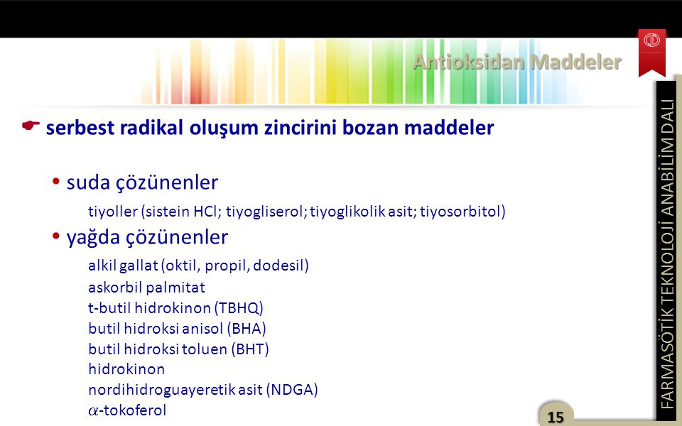 FARMASÖTİK TEKNOLOJİ ANABİLİM DALI 15  serbest radikal oluşum zincirini bozan maddeler  suda çözünenler tiyoller (sistein HCl; tiyogliserol; tiyogli