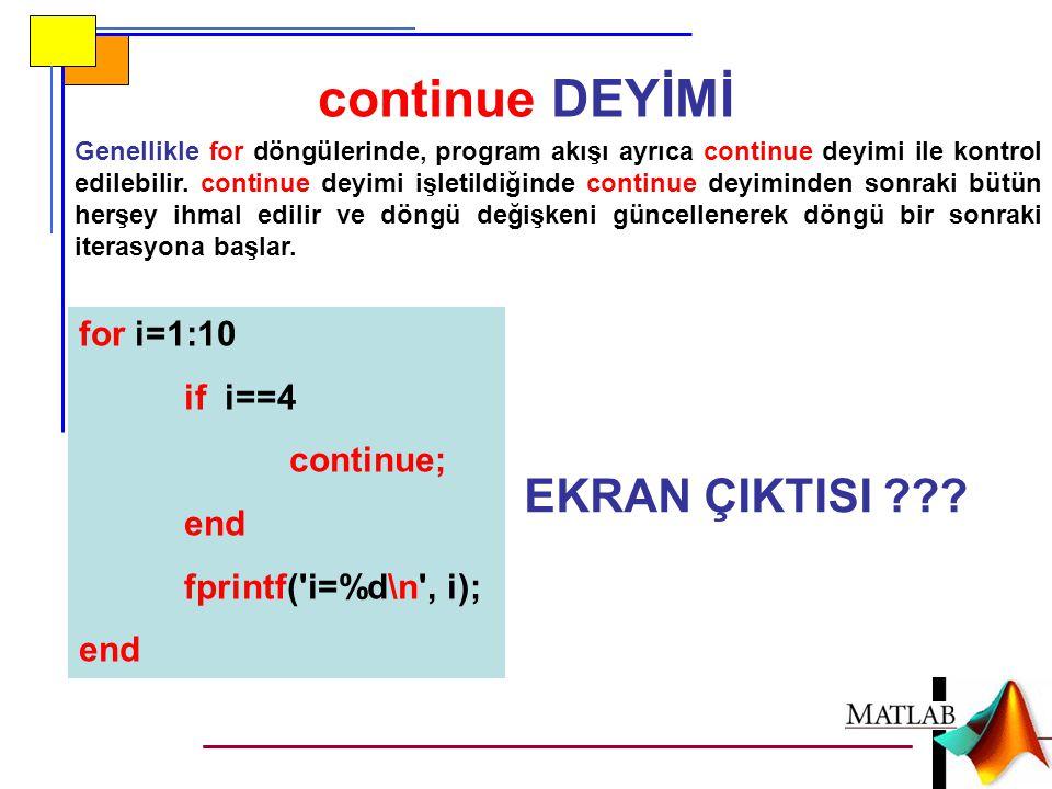 continue DEYİMİ Genellikle for döngülerinde, program akışı ayrıca continue deyimi ile kontrol edilebilir. continue deyimi işletildiğinde continue deyi