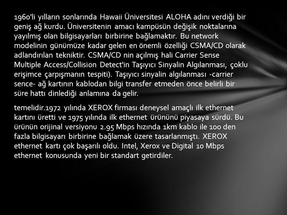 1960'li yılların sonlarında Hawaii Üniversitesi ALOHA adını verdiği bir geniş ağ kurdu. Üniversitenin amacı kampüsün değişik noktalarına yayılmış olan