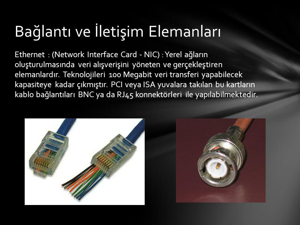 Ethernet : (Network Interface Card - NIC) : Yerel ağların oluşturulmasında veri alışverişini yöneten ve gerçekleştiren elemanlardır. Teknolojileri 100
