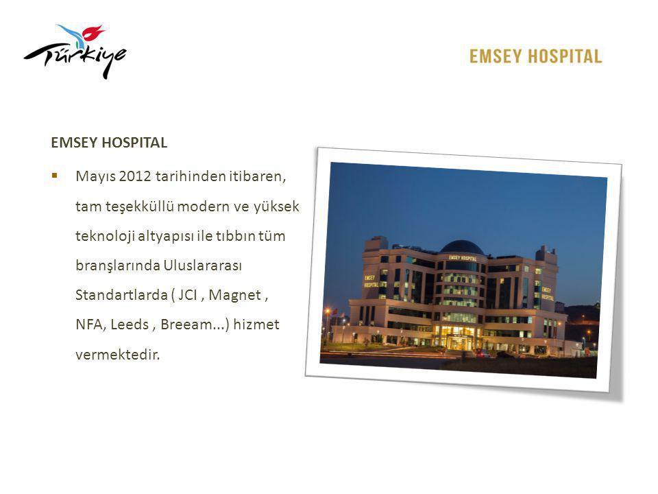 EMSEY HOSPITAL  Mayıs 2012 tarihinden itibaren, tam teşekküllü modern ve yüksek teknoloji altyapısı ile tıbbın tüm branşlarında Uluslararası Standart