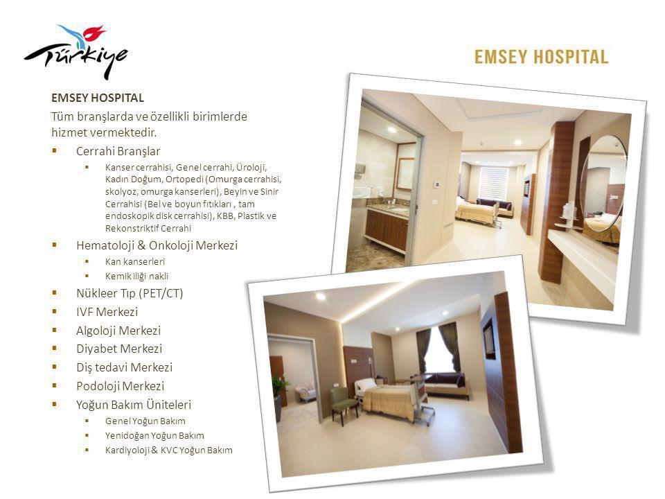 EMSEY HOSPITAL Tüm branşlarda ve özellikli birimlerde hizmet vermektedir.  Cerrahi Branşlar  Kanser cerrahisi, Genel cerrahi, Üroloji, Kadın Doğum,