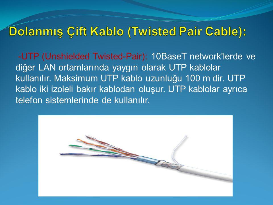 -UTP (Unshielded Twisted-Pair): 10BaseT network'lerde ve diğer LAN ortamlarında yaygın olarak UTP kablolar kullanılır. Maksimum UTP kablo uzunluğu 100