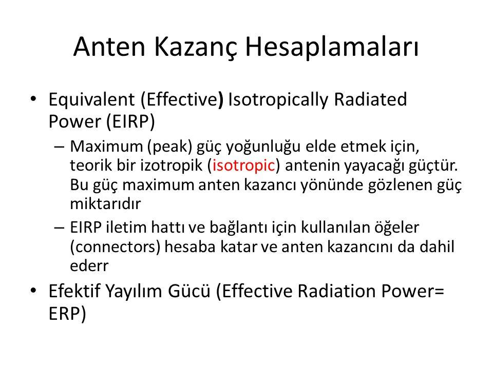 Anten Kazanç Hesaplamaları • Equivalent (Effective) Isotropically Radiated Power (EIRP) – Maximum (peak) güç yoğunluğu elde etmek için, teorik bir izo