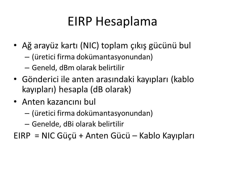EIRP Hesaplama • Ağ arayüz kartı (NIC) toplam çıkış gücünü bul – (üretici firma dokümantasyonundan) – Geneld, dBm olarak belirtilir • Gönderici ile an