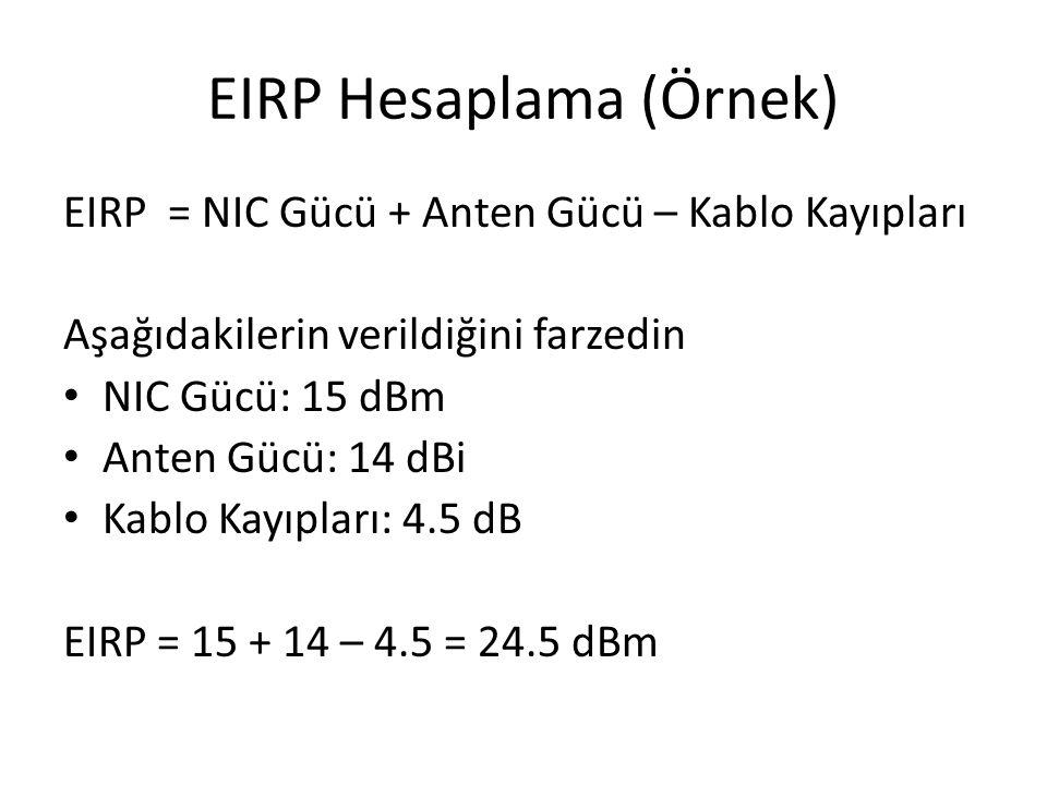 EIRP Hesaplama (Örnek) EIRP = NIC Gücü + Anten Gücü – Kablo Kayıpları Aşağıdakilerin verildiğini farzedin • NIC Gücü: 15 dBm • Anten Gücü: 14 dBi • Ka