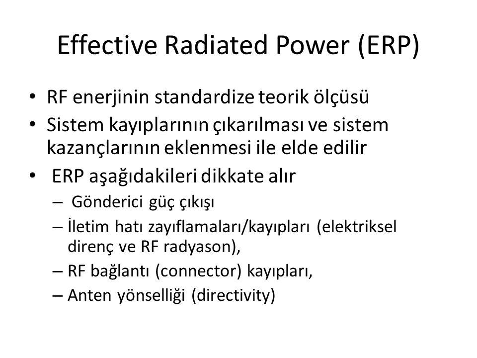 Effective Radiated Power (ERP) • RF enerjinin standardize teorik ölçüsü • Sistem kayıplarının çıkarılması ve sistem kazançlarının eklenmesi ile elde e