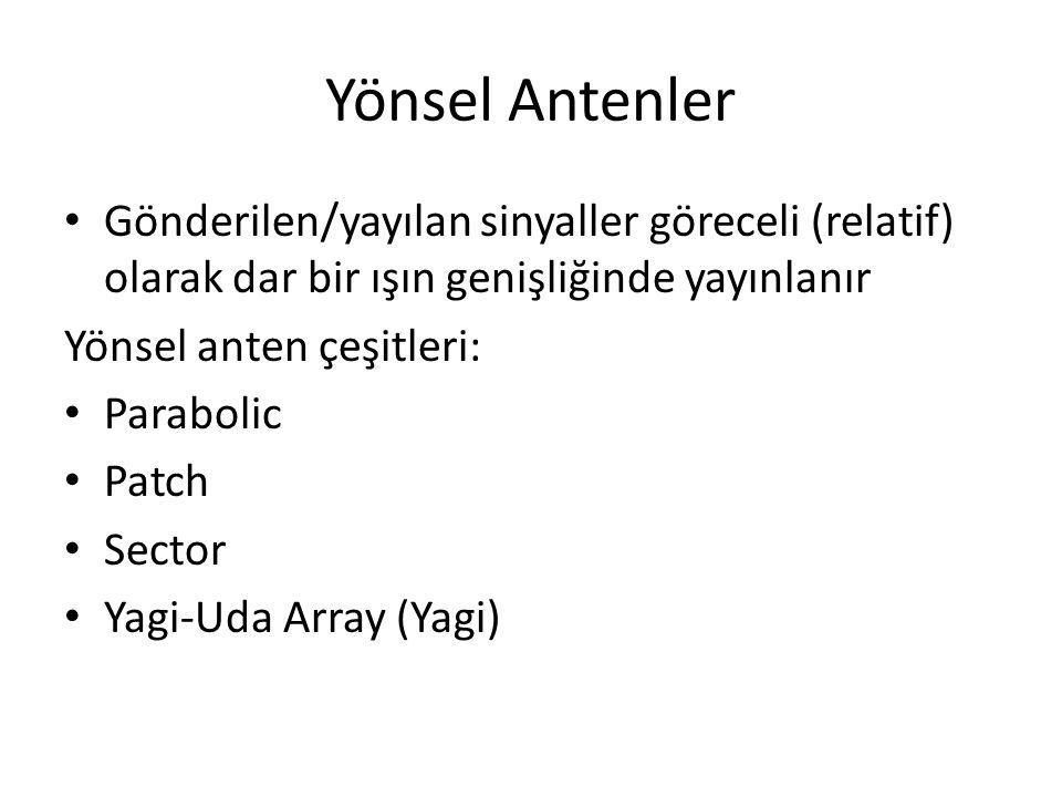 Yönsel Antenler • Gönderilen/yayılan sinyaller göreceli (relatif) olarak dar bir ışın genişliğinde yayınlanır Yönsel anten çeşitleri: • Parabolic • Pa